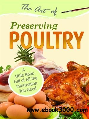 The Art of Preserving Poultry: A Little Book Full of All the Information You Need free download