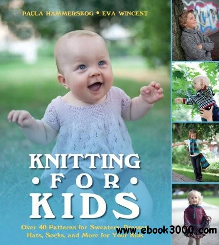 Knitting for Kids: Over 40 Patterns for Sweaters, Dresses, Hats, Socks, and More for Your Kids free download