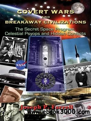 Covert Wars and Breakaway Civilizations: The Secret Space Program, Celestial Psyops and Hidden Conflicts free download
