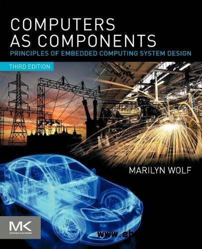 Computers as Components: Principles of Embedded Computing System Design free download