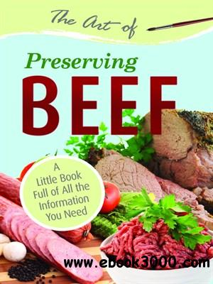 The Art of Preserving Beef: A Little Book Full of All the Information You Need free download