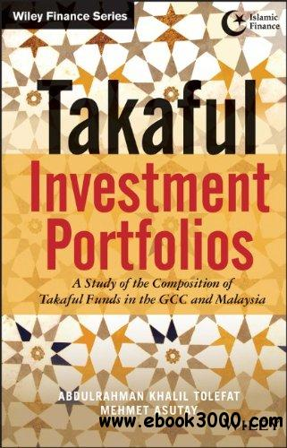 Takaful Investment Portfolios: A Study of the Composition of Takaful Funds in the GCC and Malaysia free download