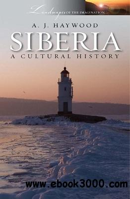 Siberia: A Cultural History (Landscapes of the Imagination) free download
