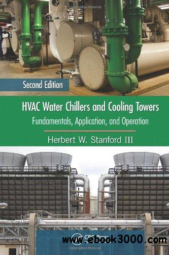 HVAC Water Chillers and Cooling Towers: Fundamentals, Application, and Operation, Second Edition free download