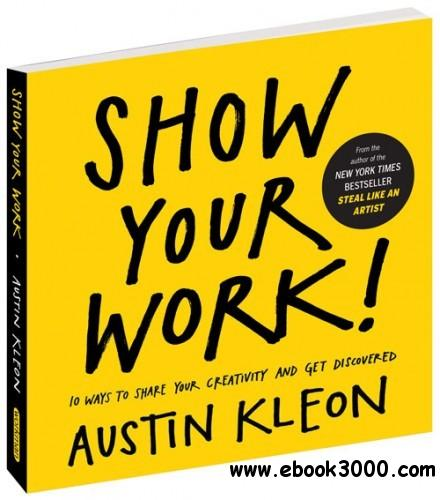 Show Your Work!: 10 Ways to Share Your Creativity and Get Discovered free download