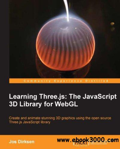 Learning Three.js: The javascript 3D Library for WebGL free download