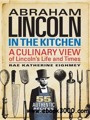 Abraham Lincoln in the Kitchen: A Culinary View of Lincoln's Life and Times free download