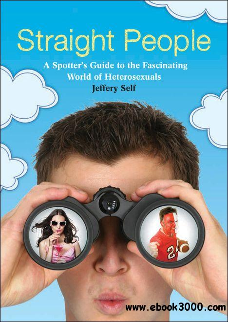 Straight People: A Spotters Guide to the Fascinating World of Heterosexuals free download