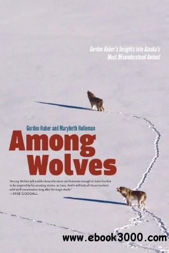 Among Wolves: Gordon Haber's Insights into Alaska's Most Misunderstood Animal download dree