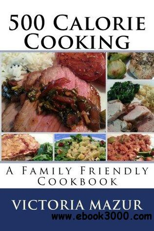 500 Calorie Cooking: A Family Friendly Cookbook free download