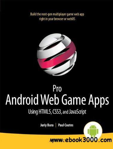 Pro Android Web Game Apps: Using HTML5, CSS3 and javascript free download