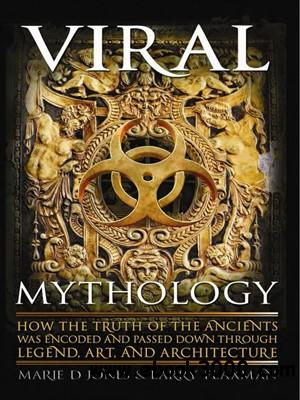 Viral Mythology: How the Truth of the Ancients was Encoded and Passed Down through Legend, Art, and Architecture free download