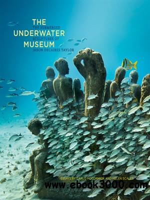 The Underwater Museum: The Submerged Sculptures of Jason deCaires Taylor free download