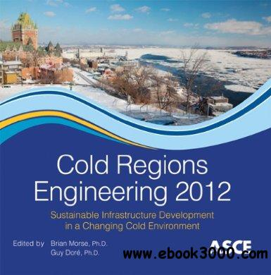 Cold Regions Engineering 2012: Sustainable Infrastructure Development in a Changing Cold Environment free download