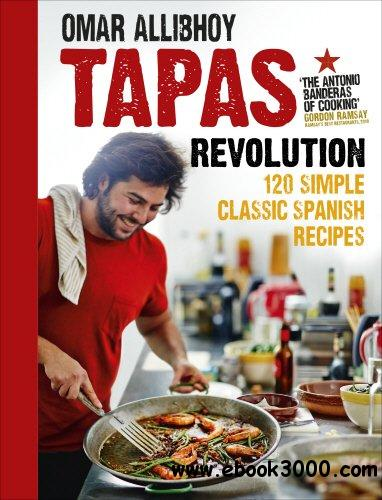 Tapas Revolution: 120 Simple Classic Spanish Recipes free download