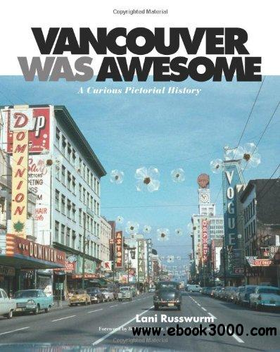 Vancouver Was Awesome: A Curious Pictorial History free download