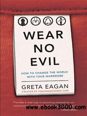 Wear No Evil: How to Change the World with Your Wardrobe free download