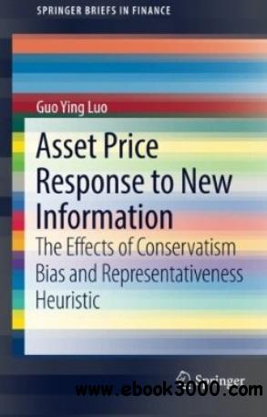 Asset Price Response to New Information: The Effects of Conservatism Bias and Representativeness Heuristic free download
