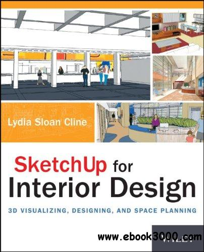 SketchUp for Interior Design: 3D Visualizing, Designing, and Space Planning free download