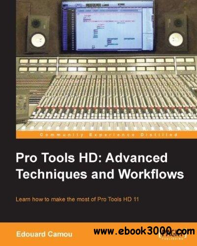 Pro Tools HD: Advanced Techniques and Workflows free download