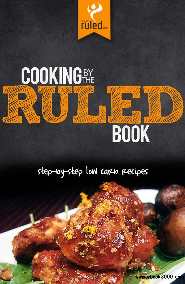 Cooking by the RULED Book: Step-by-Step Low Carb Recipes free download