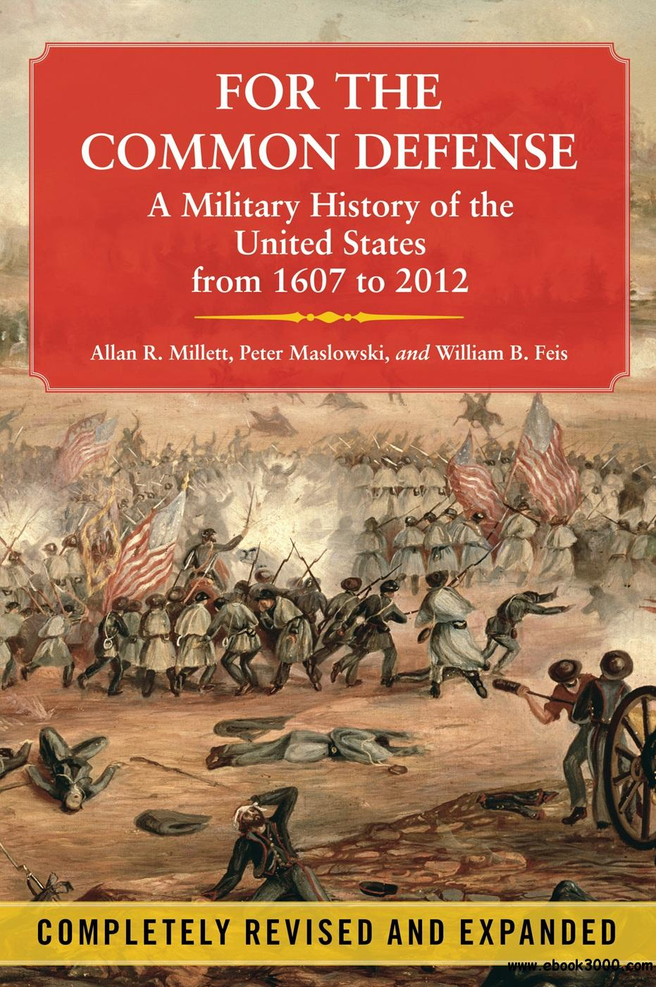 For the Common Defense: A Military History of the United States from 1607 to 2012 free download