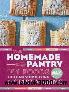 The Homemade Pantry: 101 Foods You Can Stop Buying and Start Making free download