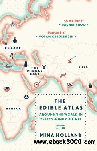 The Edible Atlas: Around the World in Thirty-Nine Cuisines free download