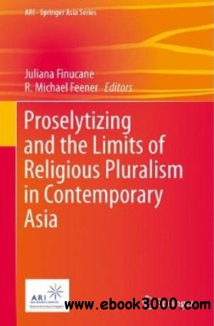 Proselytizing and the Limits of Religious Pluralism in Contemporary Asia free download