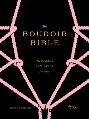 The Boudoir Bible: The Uninhibited Sex Guide for Today free download