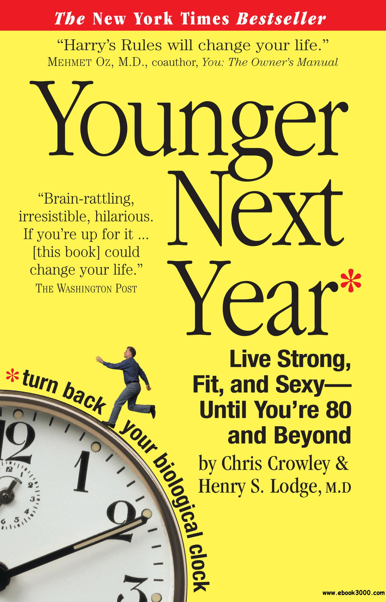 Younger Next Year: A Guide to Living Like 50 Until You're 80 and Beyond free download