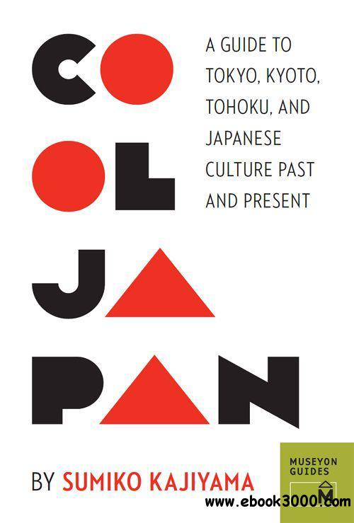 Cool Japan: A Guide to Tokyo, Kyoto, Tohoku and Japanese Culture Past and Present free download
