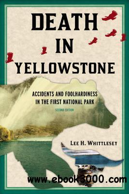 Death in Yellowstone: Accidents and Foolhardiness in the First National Park free download
