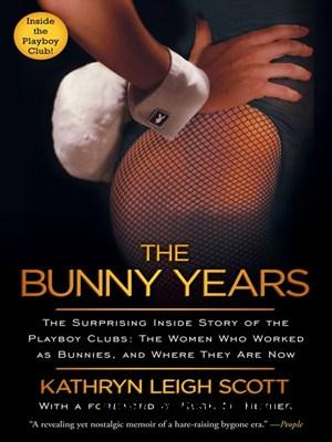 The Bunny Years: The Surprising Inside Story of the Playboy Clubs free download