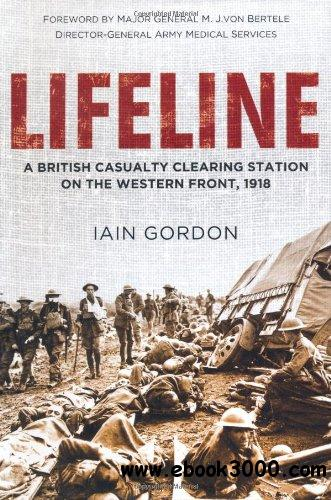 Lifeline: A British Casualty Clearing Station on the Western Front, 1918 free download