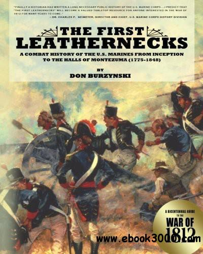 The First Leathernecks: A Combat History of the U.S. Marines from Inception to the Halls of Montezuma free download