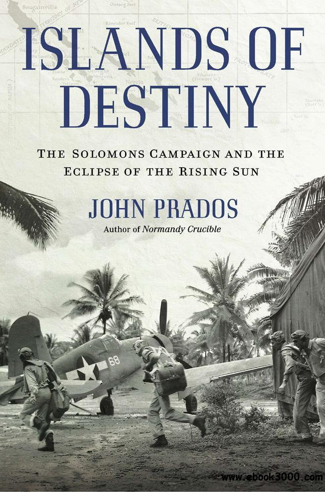 Islands of Destiny: The Solomons Campaign and the Eclipse of the Rising Sun free download