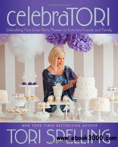 celebraTORI: Unleashing Your Inner Party Planner to Entertain Friends and Family free download