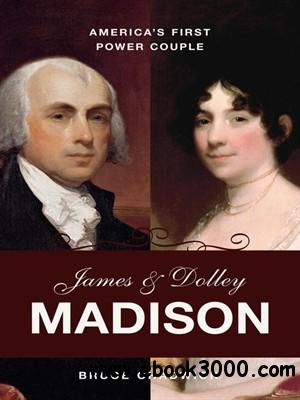 James and Dolley Madison: America's First Power Couple free download