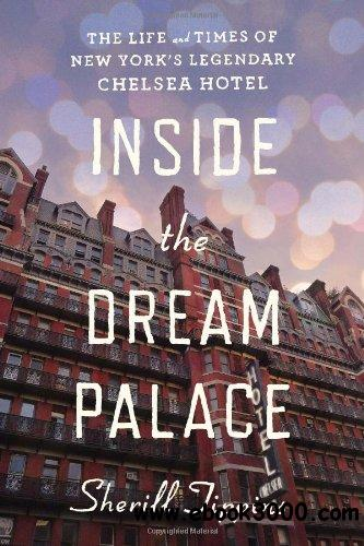 Inside the Dream Palace: The Life and Times of New York's Legendary Chelsea Hotel free download
