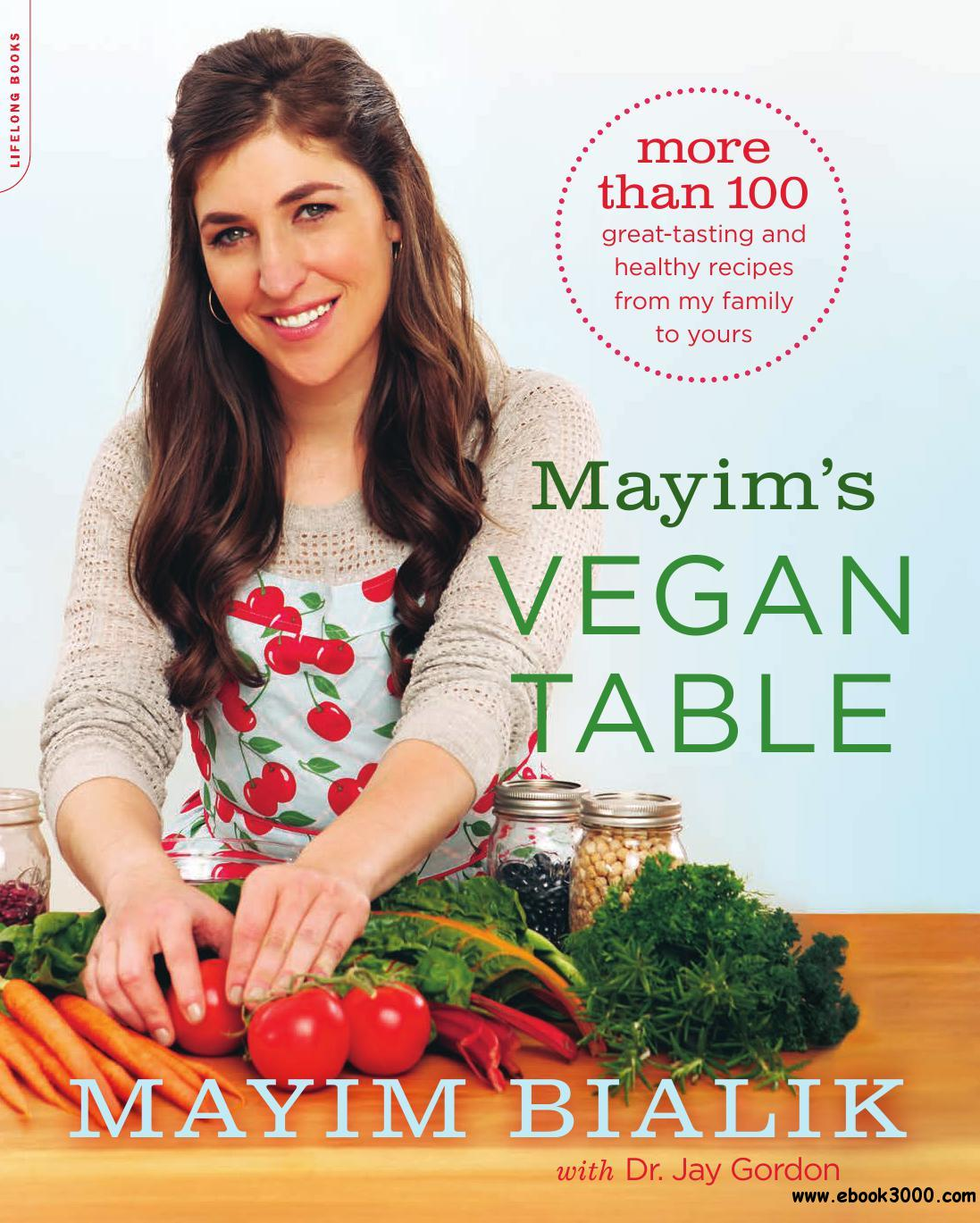 Mayim's Vegan Table: More than 100 Great-Tasting and Healthy Recipes from My Family to Your free download