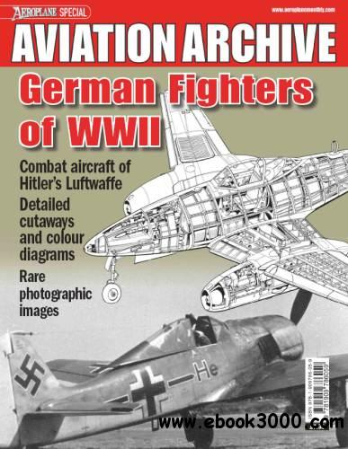 German Fighters of WWII (Aeroplane Special Aviation Archive) free download