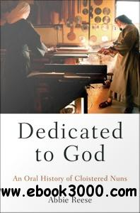 Dedicated to God: An Oral History of Cloistered Nuns free download