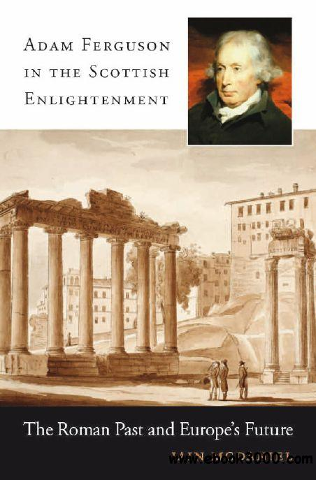 Adam Ferguson in the Scottish Enlightenment: The Roman Past and Europe's Future free download