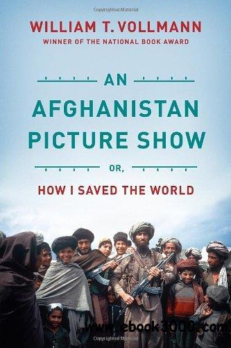 An Afghanistan Picture Show: Or, How I Saved the World free download