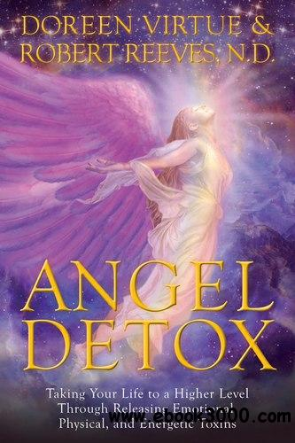 Angel Detox: Taking Your Life to a Higher Level Through Releasing Emotional, Physical, and Energetic Toxins free download