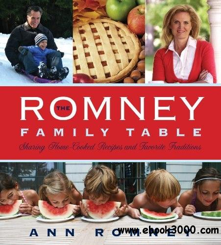The Romney Family Table: Sharing Home-Cooked Recipes & Favorite Traditions free download