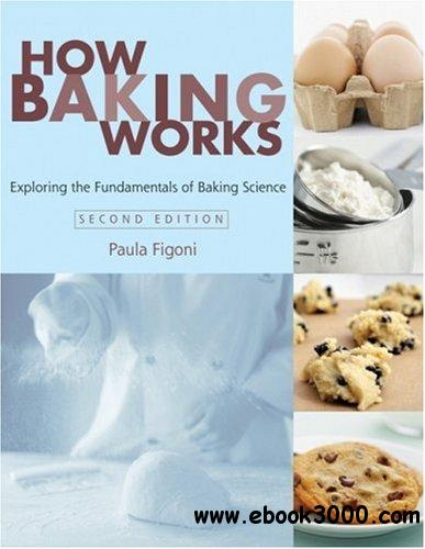 How Baking Works: Exploring the Fundamentals of Baking Science free download