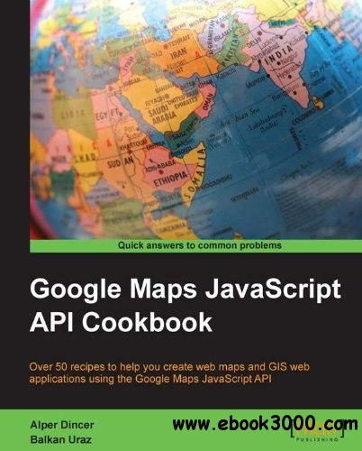 Google Maps javascript API Cookbook free download