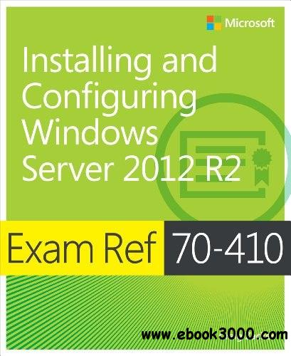 Exam Ref 70-410: Installing and Configuring Windows Server 2012 R2 free download